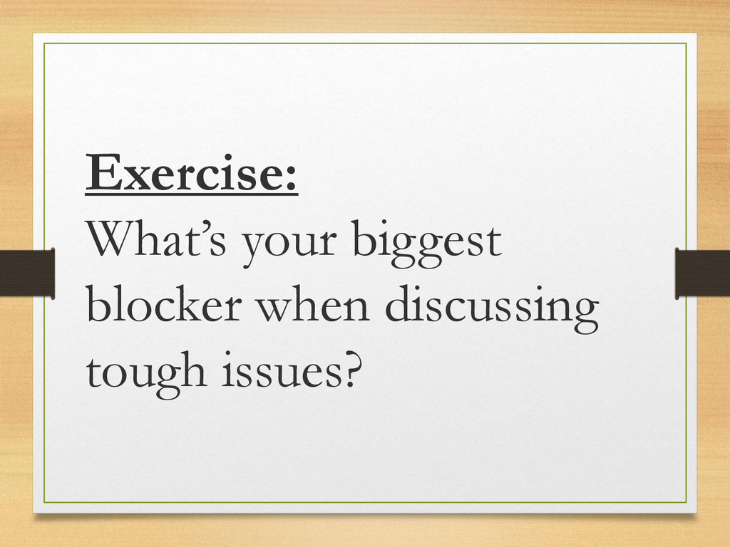 Exercise: What's your biggest blocker when disc...