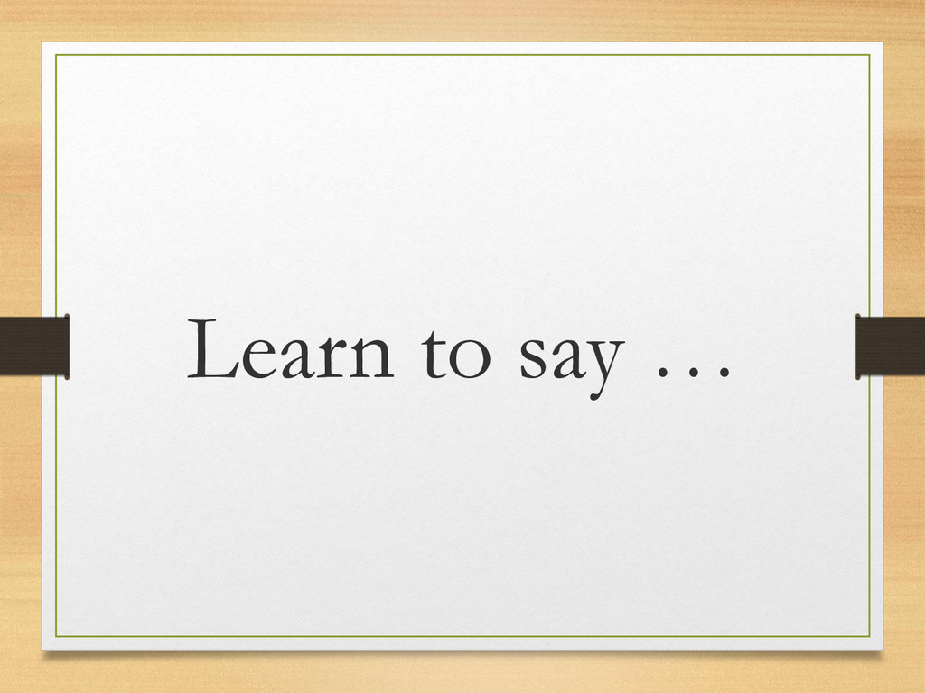 Learn to say …