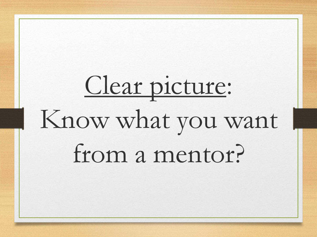Clear picture: Know what you want from a mentor?