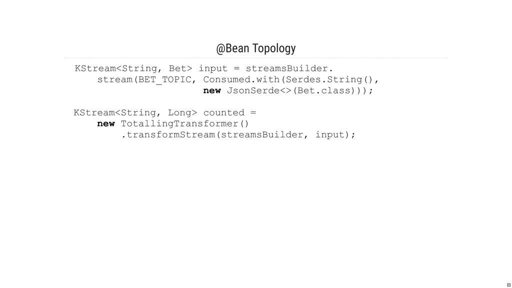@Bean Topology KStream<String, Bet> input = str...