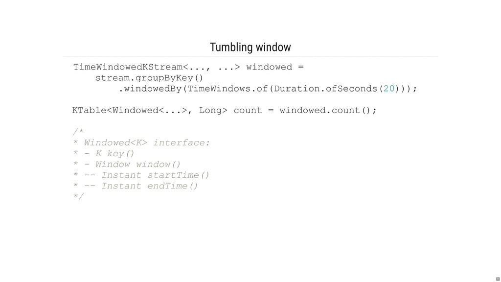 Tumbling window TimeWindowedKStream<..., ...> w...