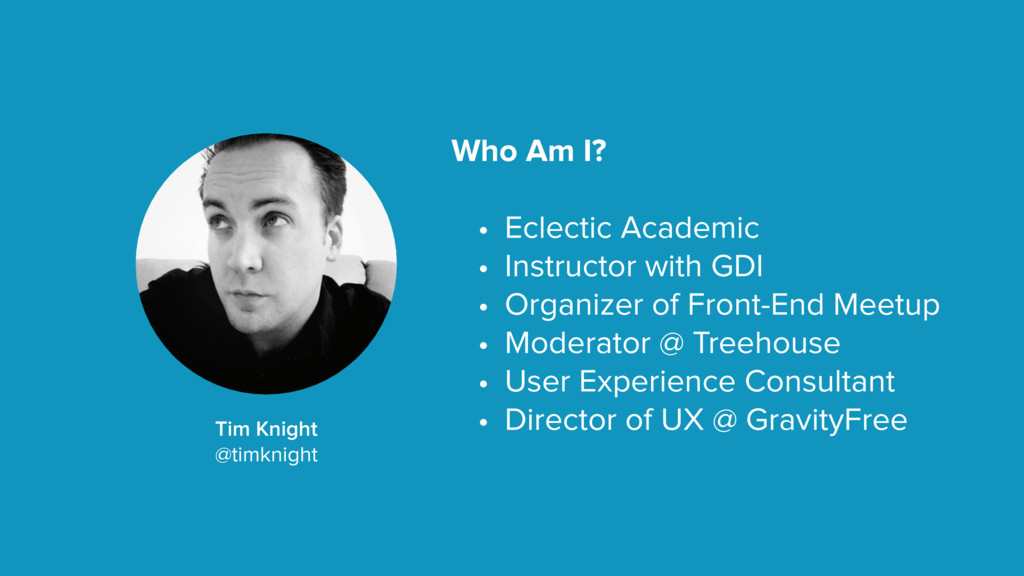 Tim Knight @timknight Who Am I? • Eclectic Acad...