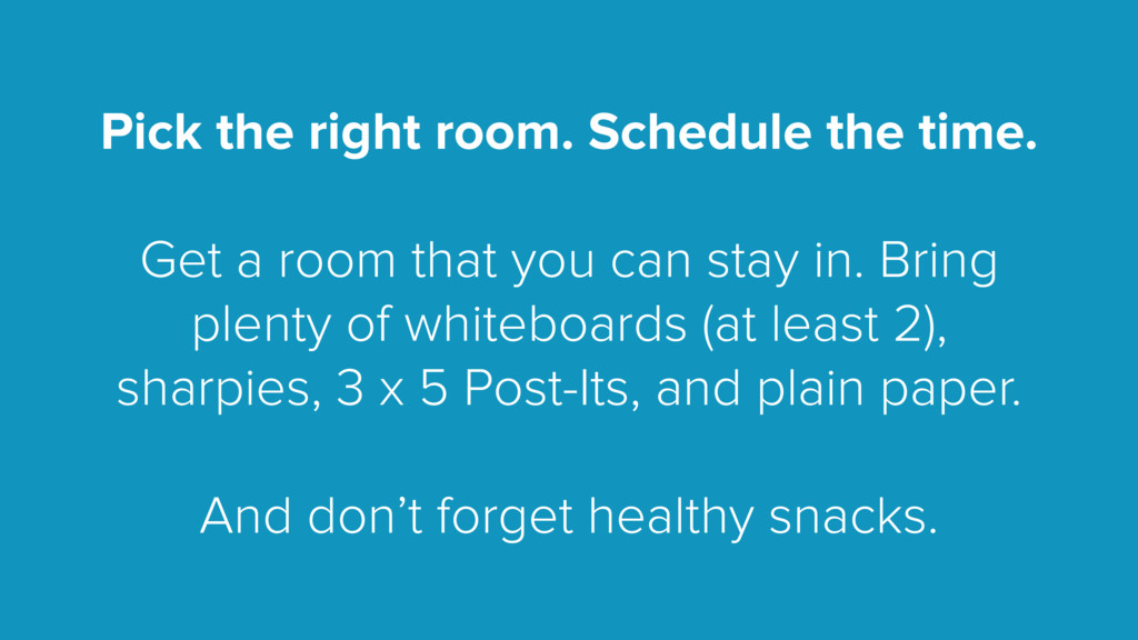 Pick the right room. Schedule the time. Get a r...