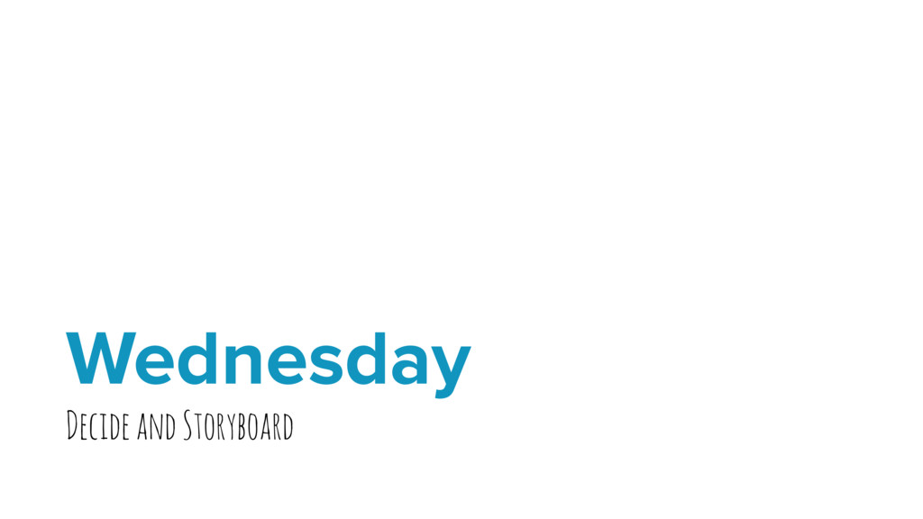 Wednesday Decide and Storyboard