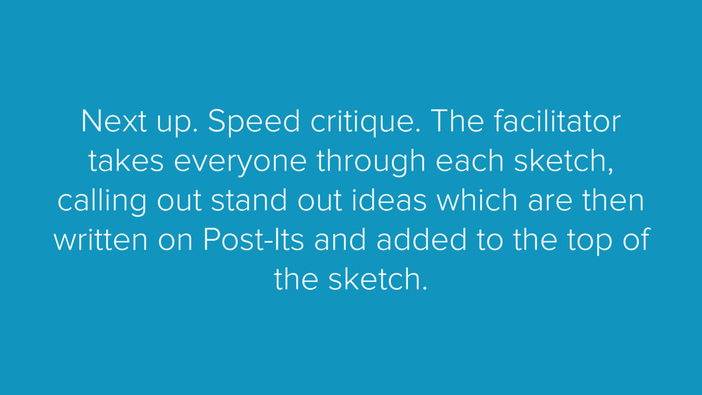 Next up. Speed critique. The facilitator takes ...