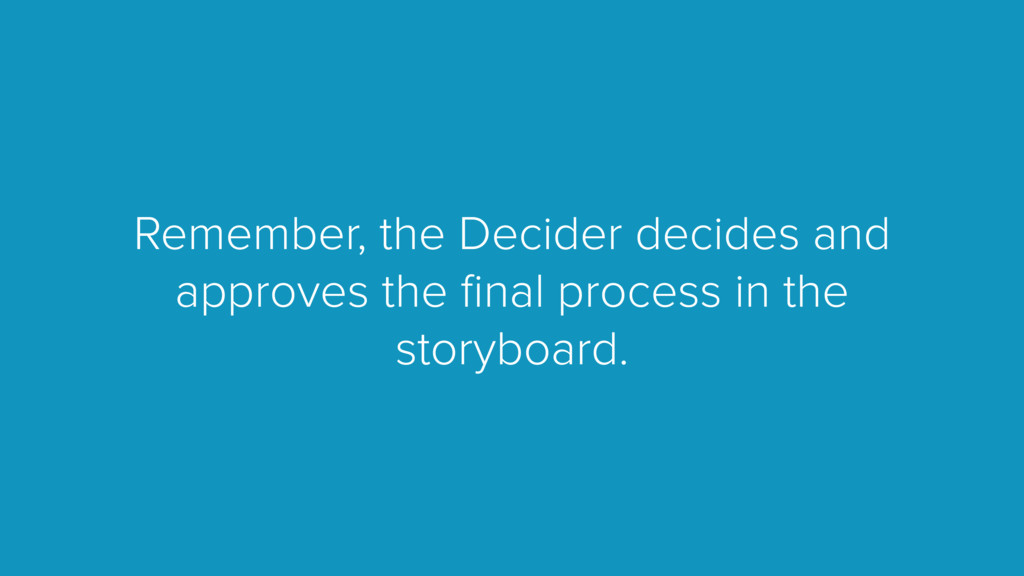 Remember, the Decider decides and approves the ...