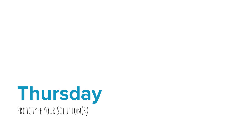 Thursday Prototype Your Solution(s)