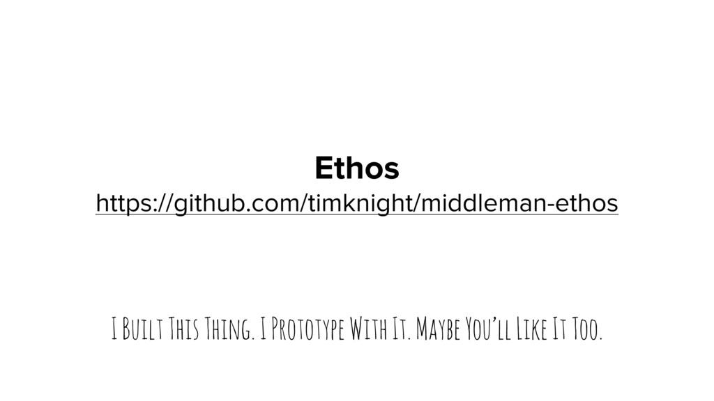 Ethos https://github.com/timknight/middleman-et...