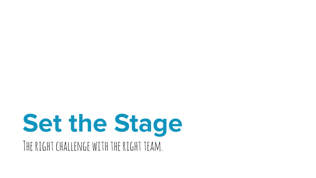 Set the Stage The right challenge with the righ...
