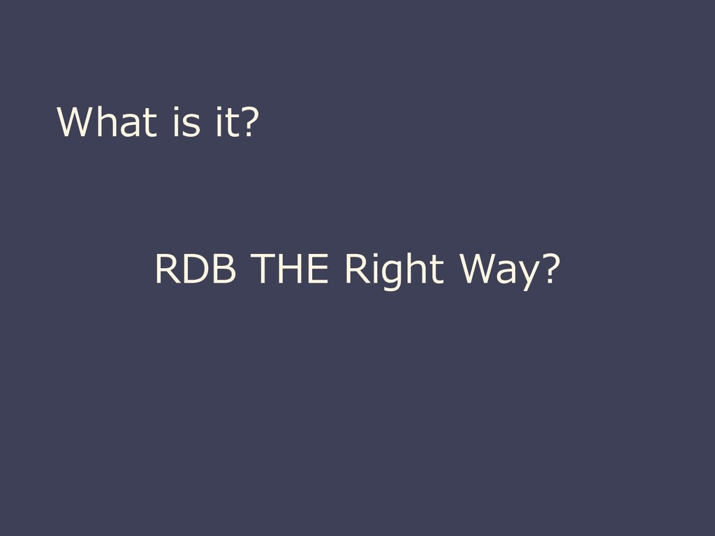 What is it? RDB THE Right Way?