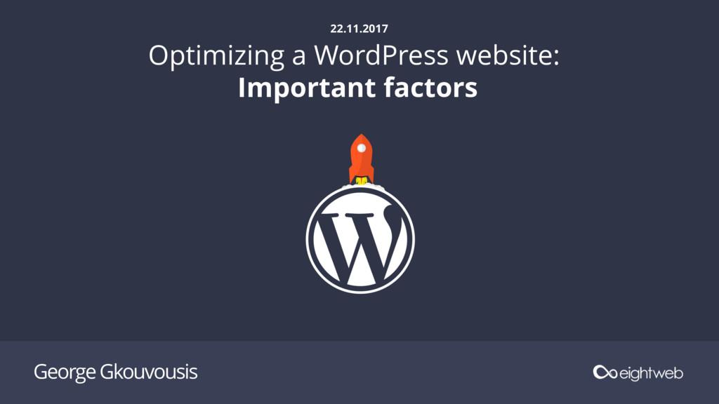 George Gkouvousis 22.11.2017 Optimizing a WordP...