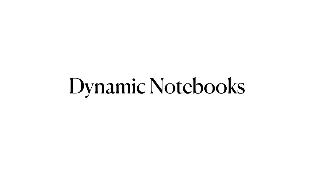 Dynamic Notebooks