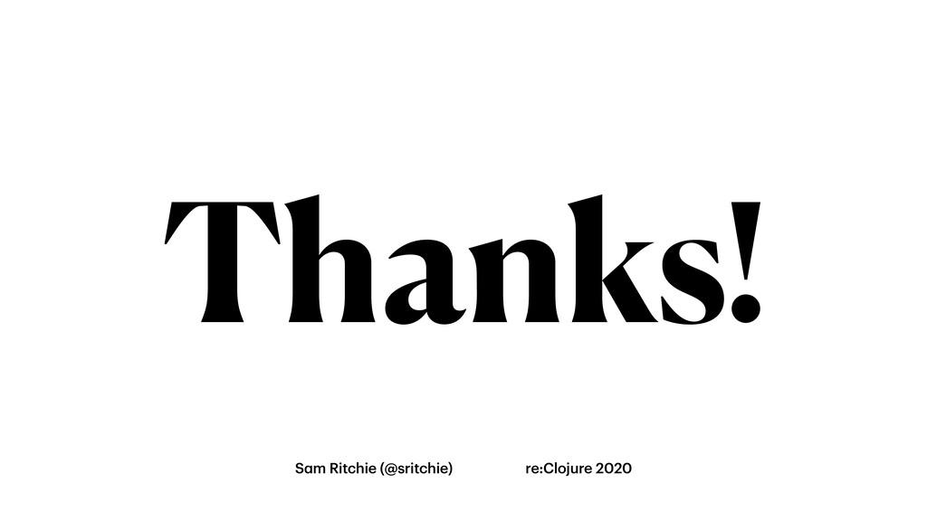 Thanks! Sam Ritchie (@sritchie) re:Clojure 2020