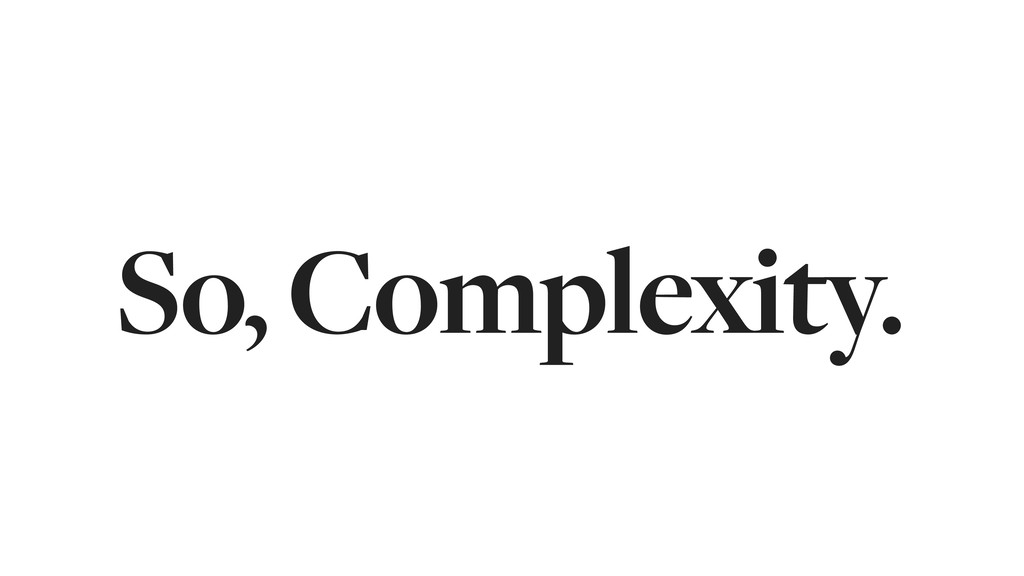 So, Complexity.