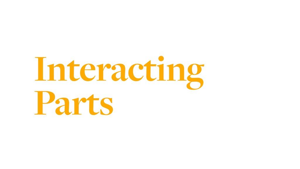 Interacting Parts