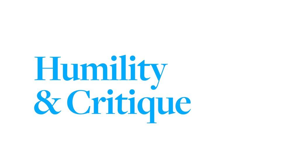 Humility & Critique