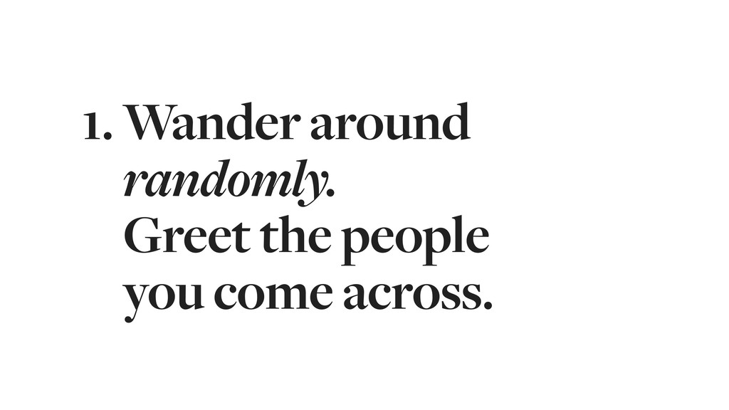 1. Wander around randomly. 