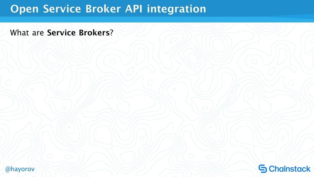 @hayorov Open Service Broker API integration Wh...