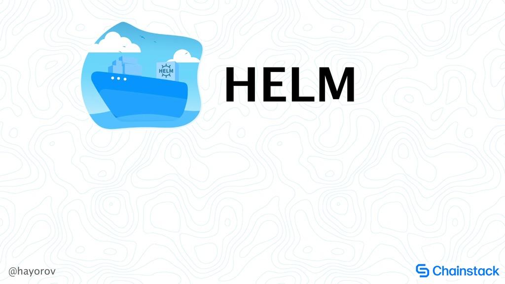 @hayorov HELM