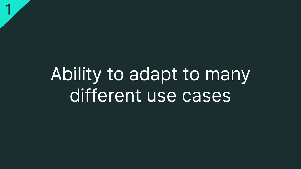 Ability to adapt to many different use cases 1