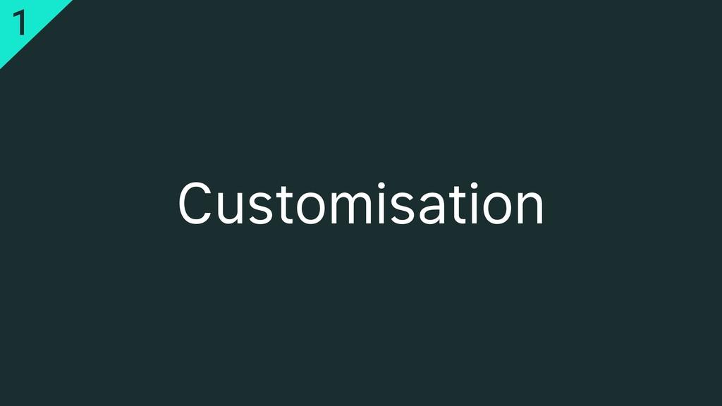 Customisation 1