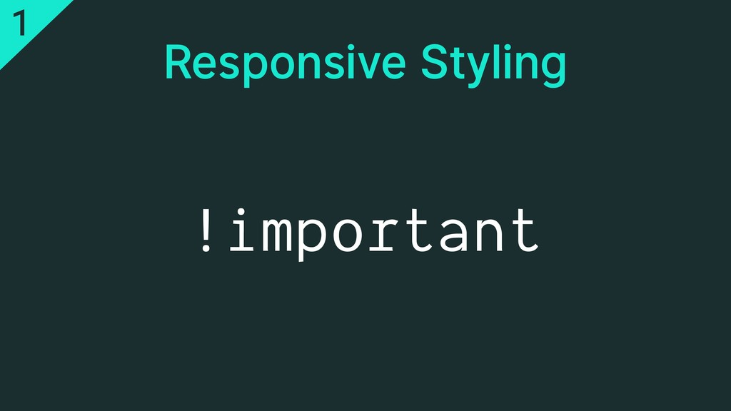Responsive Styling !important 1