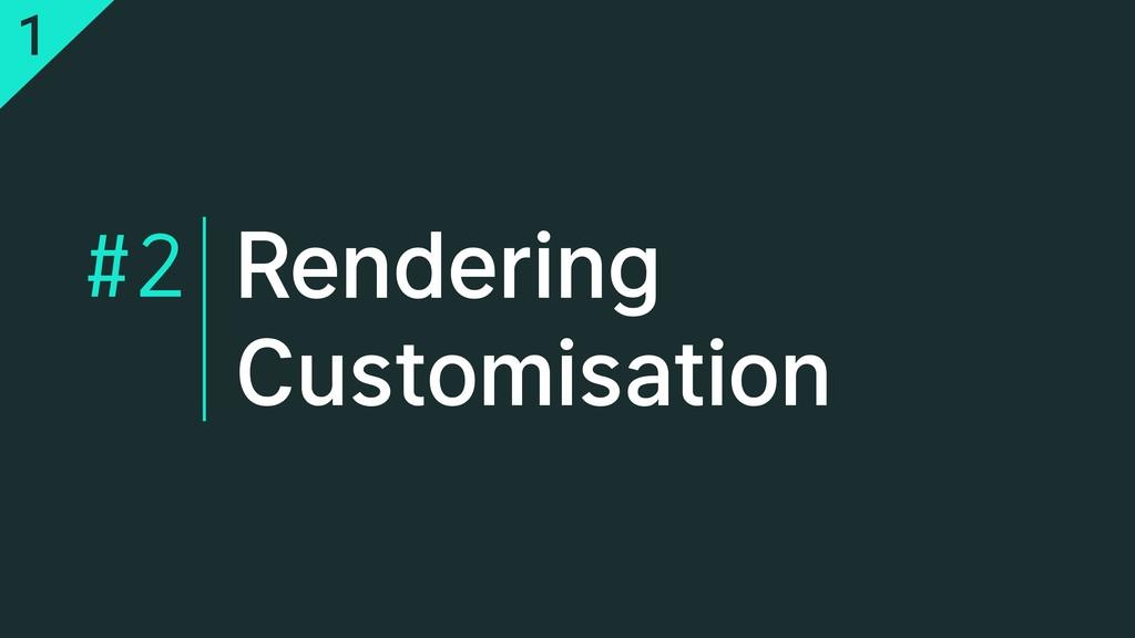 Rendering Customisation #2 1