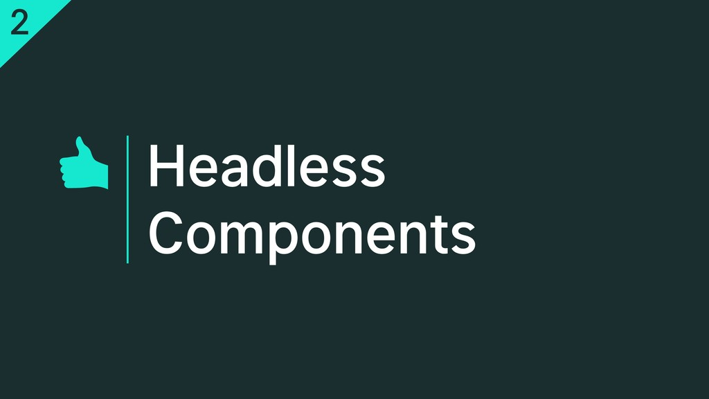 Headless Components 2