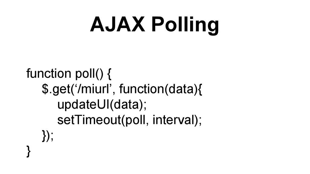 AJAX Polling function poll() { $.get('/miurl', ...