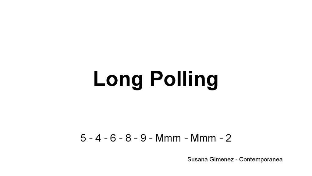 Long Polling 5 - 4 - 6 - 8 - 9 - Mmm - Mmm - 2 ...
