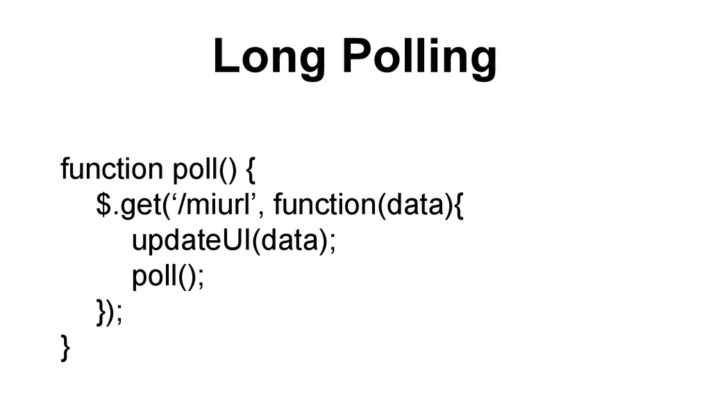 Long Polling function poll() { $.get('/miurl', ...