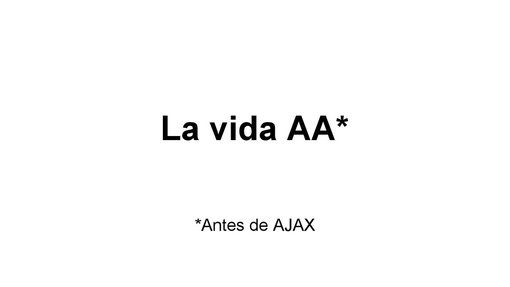 La vida AA* *Antes de AJAX