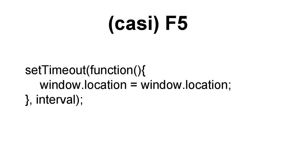 (casi) F5 setTimeout(function(){ window.locatio...