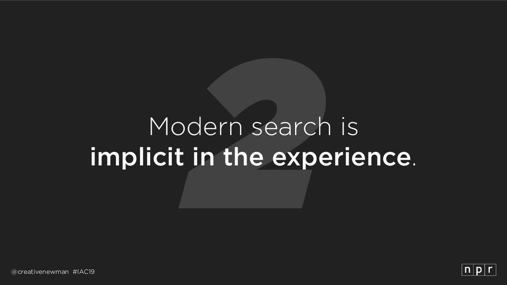 @creativenewman #IAC19 2 Modern search is impl...