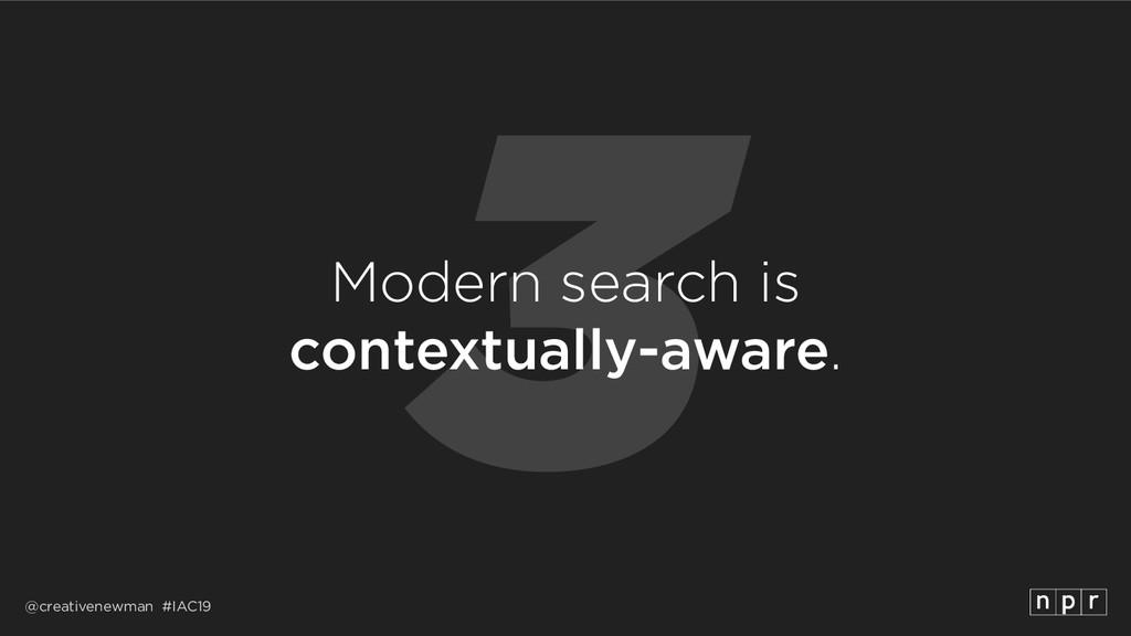@creativenewman #IAC19 3 Modern search is cont...