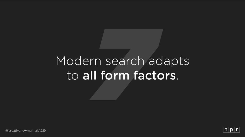 @creativenewman #IAC19 7 Modern search adapts ...