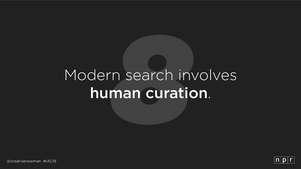 @creativenewman #IAC19 8 Modern search involves...