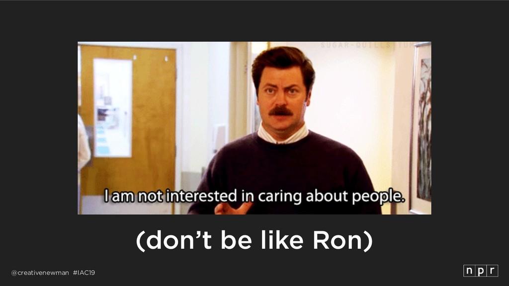 @creativenewman #IAC19 (don't be like Ron)