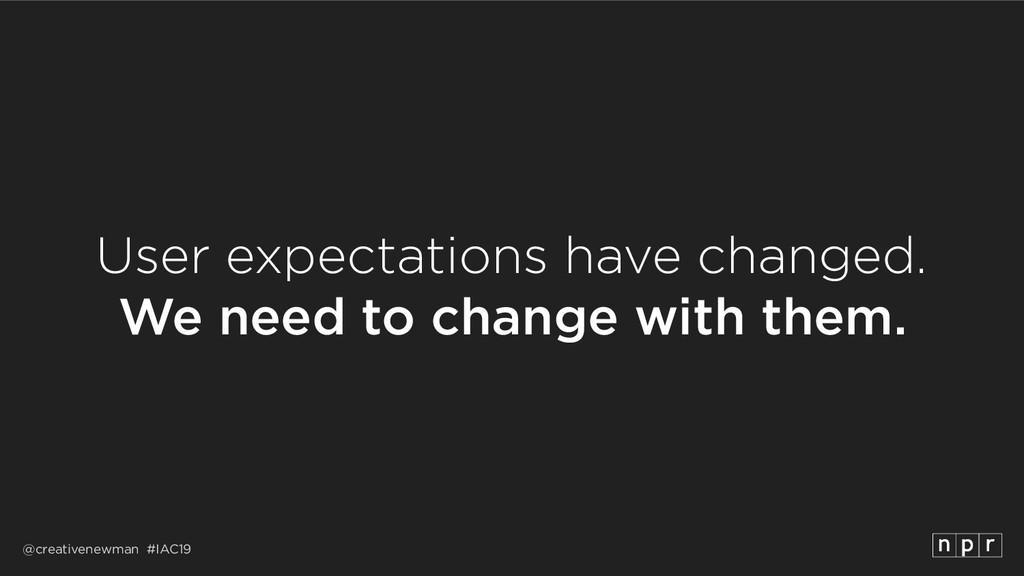 @creativenewman #IAC19 User expectations have c...