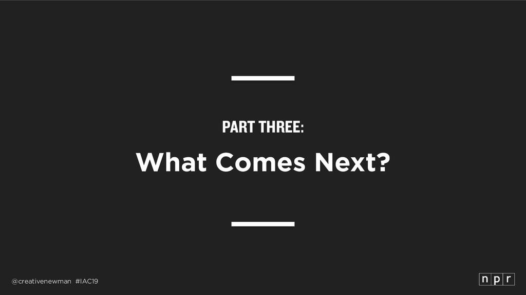 @creativenewman #IAC19 PART THREE: What Comes N...