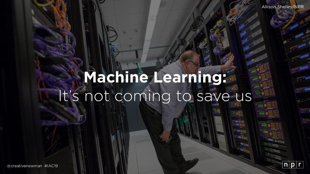 @creativenewman #IAC19 Machine Learning: It's ...