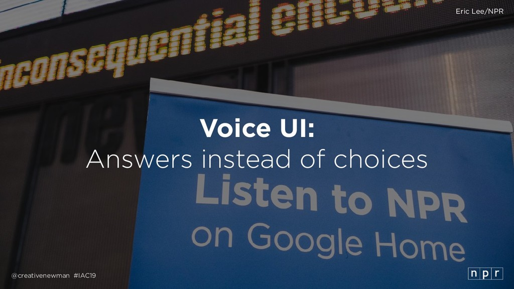 @creativenewman #IAC19 Voice UI: Answers instea...