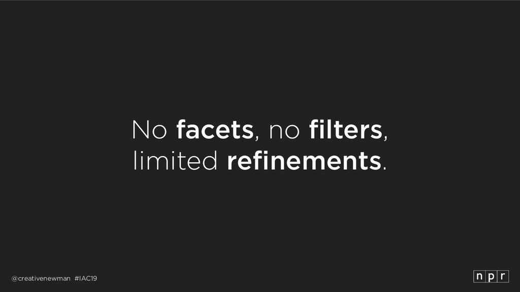 @creativenewman #IAC19 No facets, no filters, ...