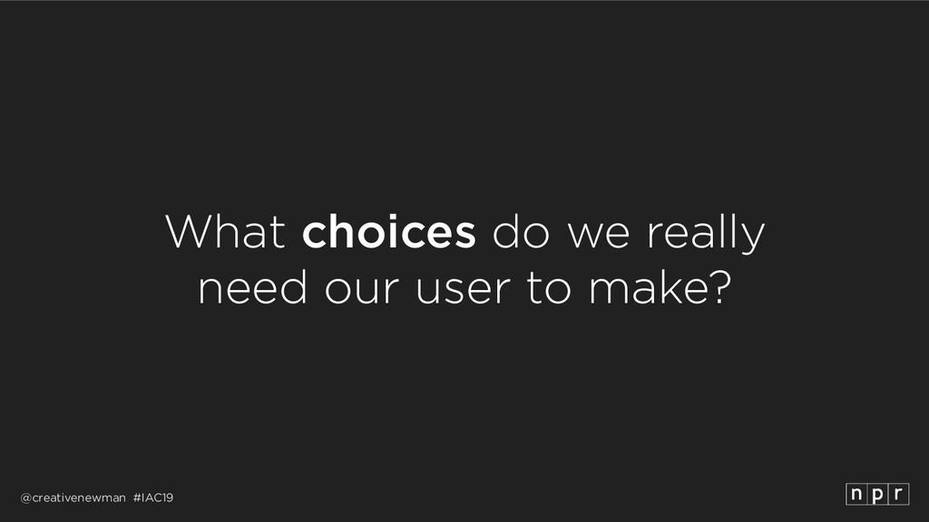 @creativenewman #IAC19 What choices do we reall...