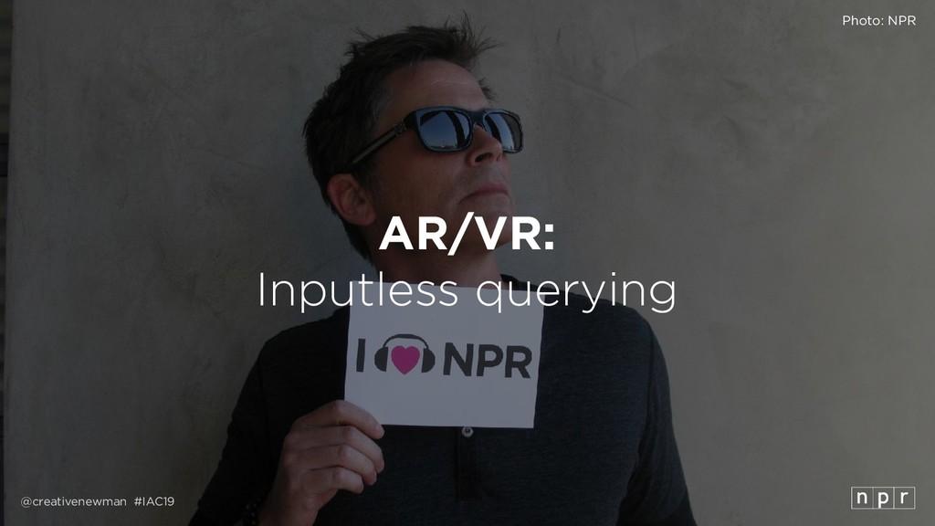 @creativenewman #IAC19 AR/VR: Inputless queryin...