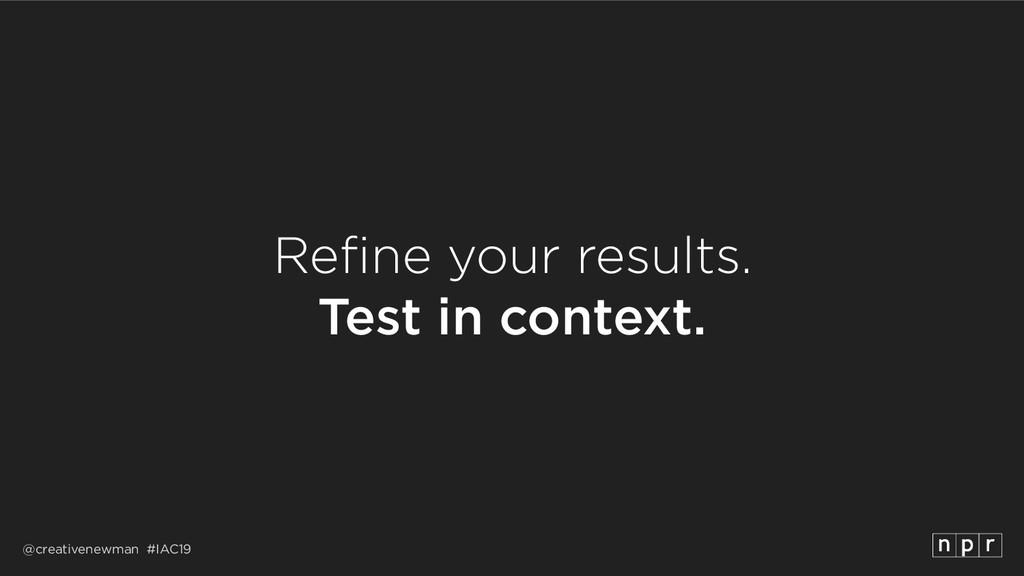 @creativenewman #IAC19 Refine your results. Te...