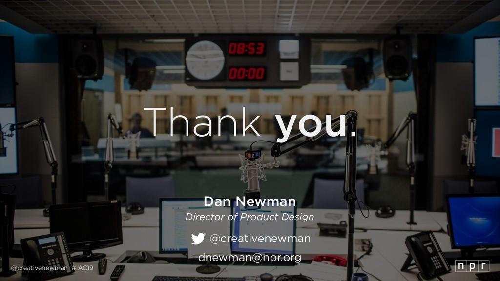 @creativenewman #IAC19 Thank you. Dan Newman Di...