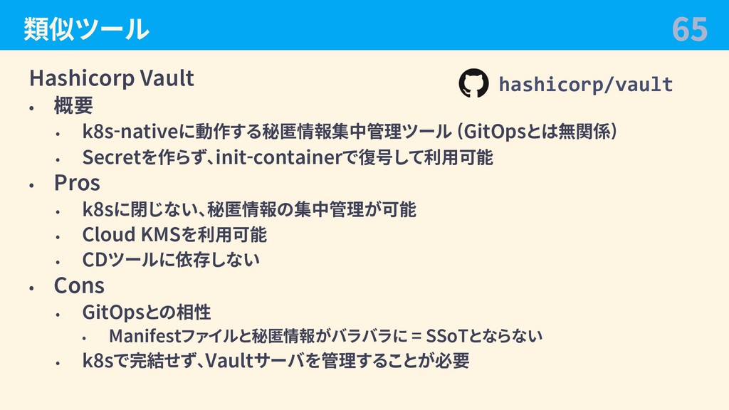 類似ツール Hashicorp Vault • 概要 • k8s-nativeに動作する秘匿情...