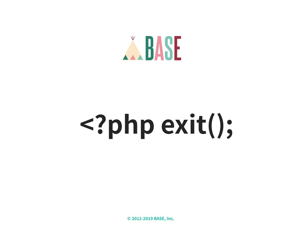 © - BASE, Inc. X <?php exit();