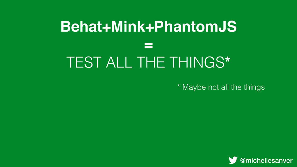@michellesanver Behat+Mink+PhantomJS = TEST ALL...